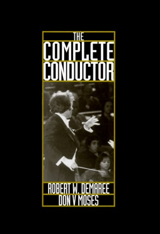 9780131730144: The Complete Conductor: A Comprehensive Resource for the Professional Conductor of the Twenty-First Century (And Clinical Aspects)
