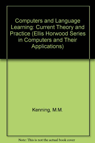 9780131730977: Computers and Language Learning: Current Theory and Practice (Ellis Horwood Series in Computers and Their Applications)