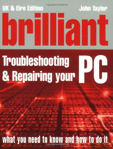 Brilliant Troubleshooting and Repairing Your PC: John Taylor