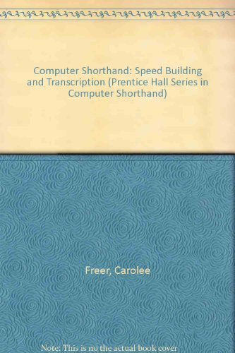 9780131734029: Computer Shorthand: Speed Building and Transcription (Prentice Hall Series in Computer Shorthand)