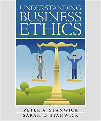 Understanding Business Ethics: United States Edition: Stanwick, Peter and
