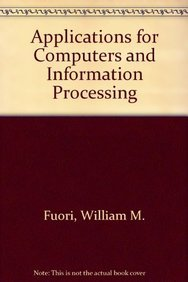 Applications for Computers and Information Processing: Fuori, William M.,