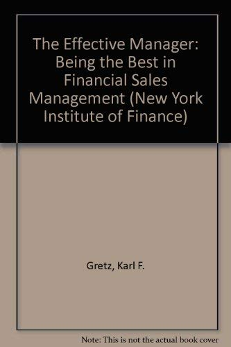 The Effective Manager: Being the Best in: Gretz, Karl F.,