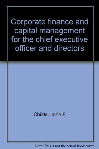 9780131740037: Corporate finance and capital management for the chief executive officer and directors