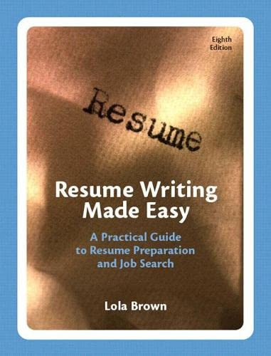9780131742475: Resume Writing Made Easy: A Practical Guide to Resume Preparation and Job Search (8th Edition)