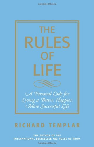 9780131743960: The Rules of Life: A Personal Guide for Living a Better, Happier, More Successful Life (Richard Templar's Rules)