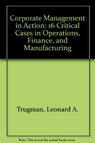 9780131744332: Corporate Management in Action: 16 Critical Cases in Operations, Finance, and Manufacturing