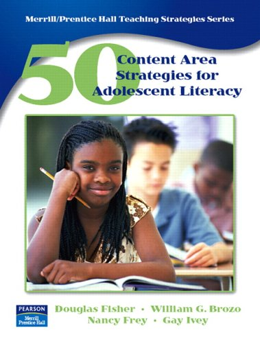 50 Content Area Strategies for Adolescent Literacy: Fisher, Douglas, Brozo,