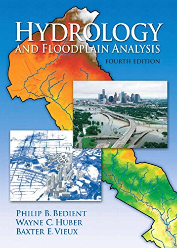 Hydrology and Floodplain Analysis (4th Edition): Philip B. Bedient; Wayne C. Huber; Baxter E. Vieux