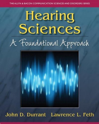 9780131747418: Hearing Sciences: A Foundational Approach (The Allyn & Bacon Communication Sciences and Disorders)