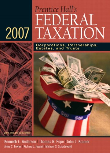 Prentice Hall's Federal Taxation 2007: Corporations, Partnerships, Estates, and Trusts (20th Edition) (9780131751484) by Kenneth E. Anderson; Thomas R. Pope