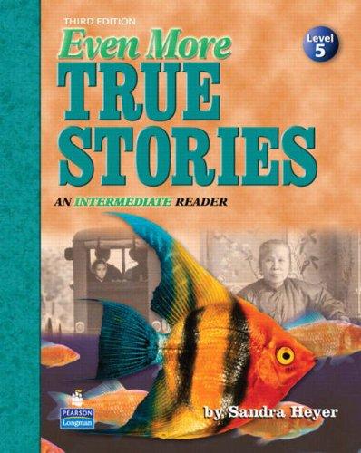 Even More True Stories: An Intermediate Reader,: Sandra Heyer