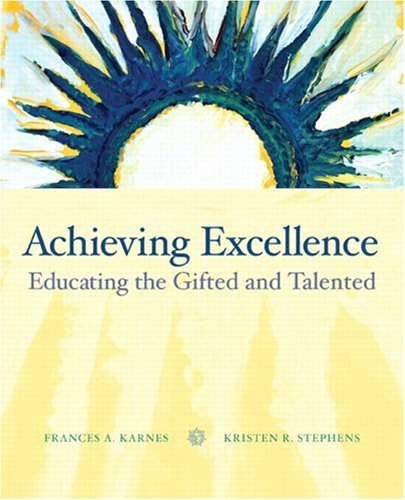 Achieving Excellence: Educating the Gifted and Talented: Frances A. Karnes,