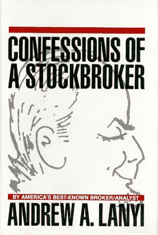 Confessions of a Stockbroker : You, Too Can Find Tomorrow's Blue Chips Before Wall Street Finds Them