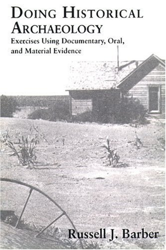 Doing Historical Archaeology: Exercises Using Documentary, Oral,: Barber, Russell J.