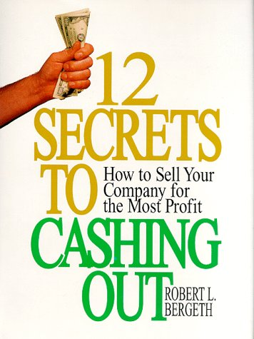 9780131764545: 12 Secrets to Cashing Out: How to Sell Your Company for the Most Profit