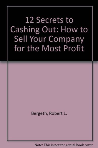 9780131764620: 12 Secrets for Cashing Out: How to Sell Your Company for the Most Profit