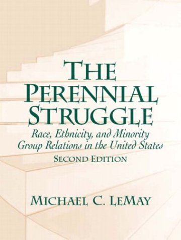 The Perennial Struggle: Race, Ethnicity and Minority: LeMay, Michael