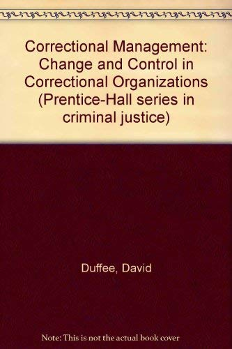 9780131784000: Correctional Management: Change and Control in Correctional Organizations (Prentice-Hall series in criminal justice)