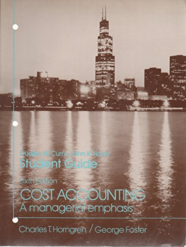 Student Guide Cost Accounting: A Managerial Emphasis: Dudley W. Curry,