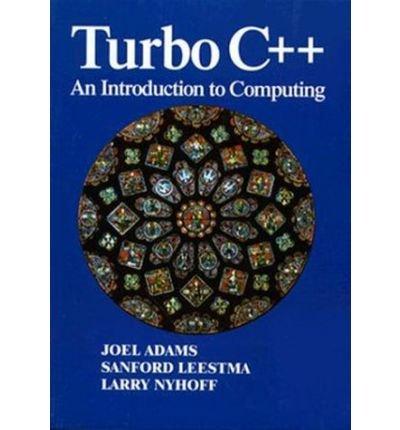 Turbo C++: An Introduction to Computing: Joel Adams; Sanford