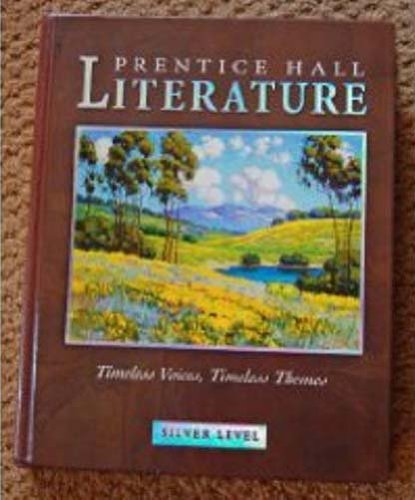 Prentice Hall Literature: Silver Level Timeless Voices