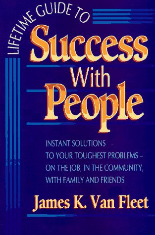 9780131806474: Lifetime Guide to Success With People: Instant Solutions to Your Toughest Problems-On the Job, in the Community, With Family and Friends