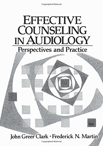 Effective Counseling in Audiology: Perspectives and Practice: John Greer Clark
