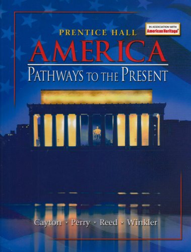 America: Pathways to the Present: Cayton, Andrew R. L.;Winkler, Allan M.;Reed, Linda;Perry, ...