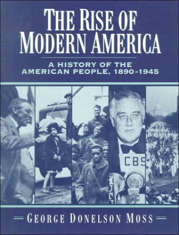 The Rise of Modern America : A: George Donelson Moss