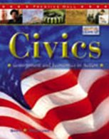 CIVICS: GOVERNMENT AND ECONOMICS IN ACTION STUDENT EDITION 2005C: PRENTICE HALL
