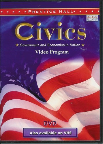 9780131818262: CIVICS: GOVERNMENT AND ECONOMICS IN ACTION PRENTICE HALL AND CLOSE UP FOUNDATION VIDEO PROGRAM (DISC) 2005C
