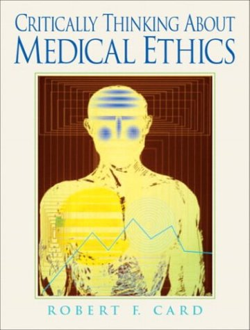 9780131824843: Critically Thinking About Medical Ethics