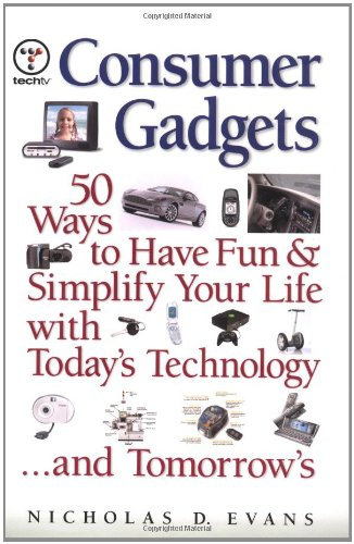 9780131827844: Consumer Gadgets: 50 Ways to Have Fun--and Simplify Your Life--with Today's Technology ... and Tomorrow's (Financial Times Prentice Hall Books.)