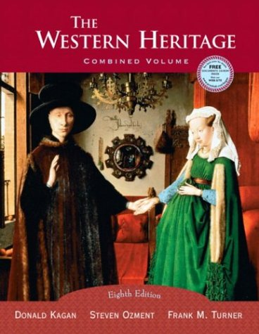 The Western Heritage, Combined, Eighth Edition: Kagan, Donald M.,