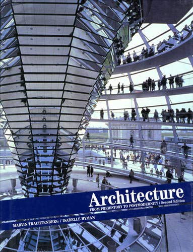 Architecture: From Prehistory to Postmodernity, Reprint (2nd: Trachtenberg, Marvin, Hyman,