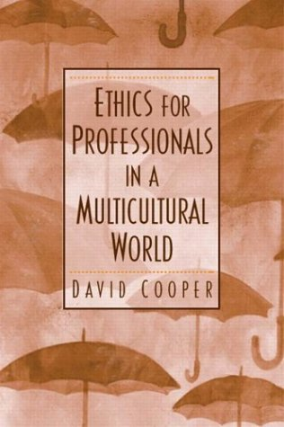 Ethics for Professionals in a Multicultural World: Cooper, David E.