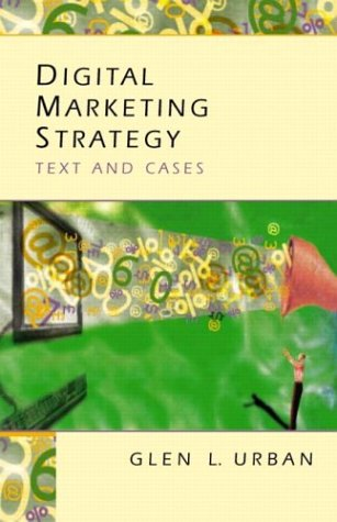 Digital Marketing Strategy: Text and Cases: Urban, Glen