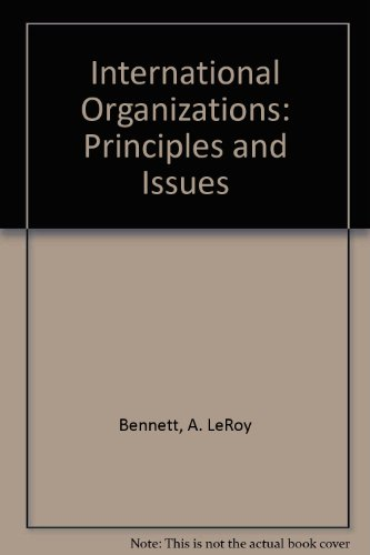 International Organizations: Principles and Issues: Bennett, A. LeRoy