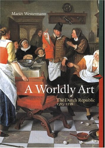 9780131833548: A Worldly Art: The Dutch Republic 1585-1718 (Perspectives): First Edition