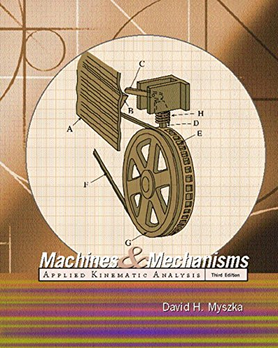 Machines and Mechanisms : Applied Kinematic Analysis: David H. Myszka
