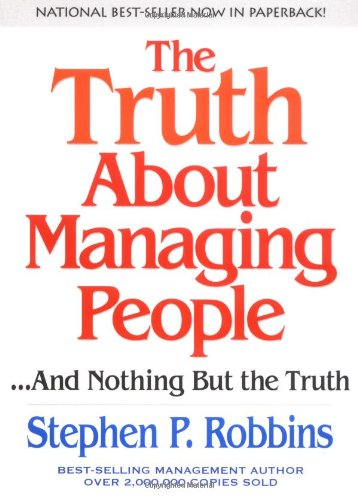 The Truth About Managing People.And Nothing But: Robbins, Stephen P.
