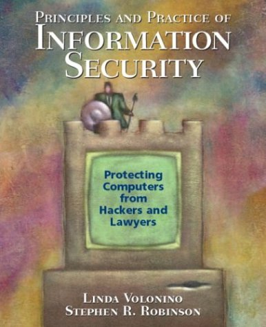 Principles and Practice of Information Security: Volonino Ph.D, Linda;