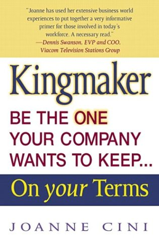 9780131840300: Kingmaker: Be the One Your Company Wants to Keep... on Your Terms