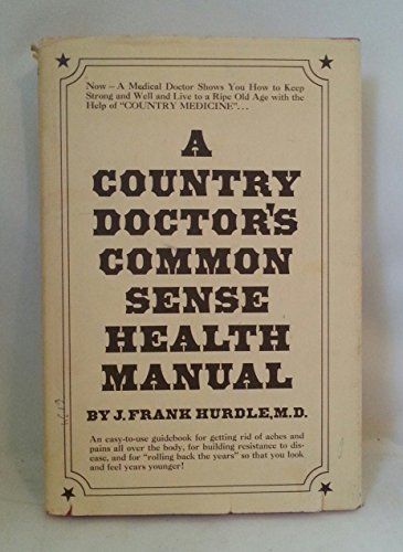 A COUNTRY DOCTOR'S COMMON SENSE HEALTH MANUAL