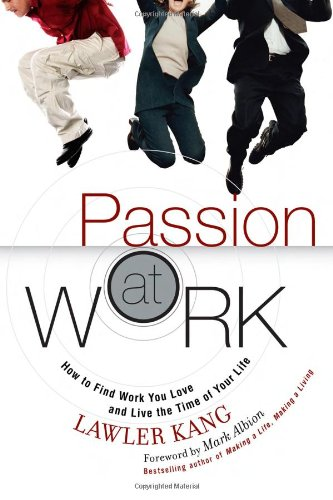 9780131854284: Passion at Work: How to Find Work You Love and Live the Time of Your Life