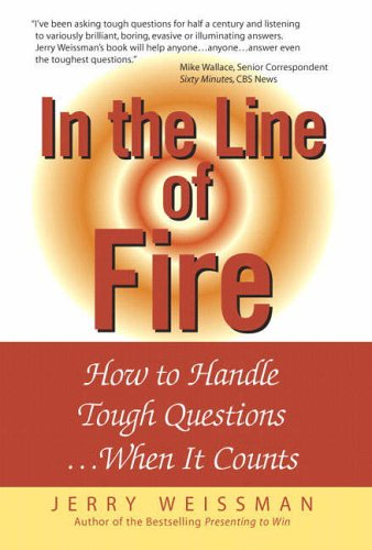 9780131855175: In the Line of Fire: How to Handle Tough Questions...When It Counts
