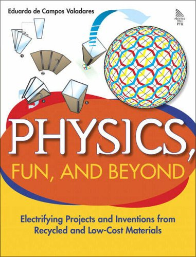 9780131856738: Physics, Fun, and Beyond: Electrifying Projects and Inventions from Recycled and Low-Cost Materials