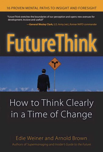 9780131856745: Managing the Future: How to Think Clearly in a Time of Rapid Change