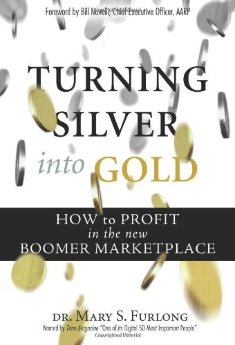 9780131856981: Turning Silver into Gold: How to Profit in the New Boomer Marketplace